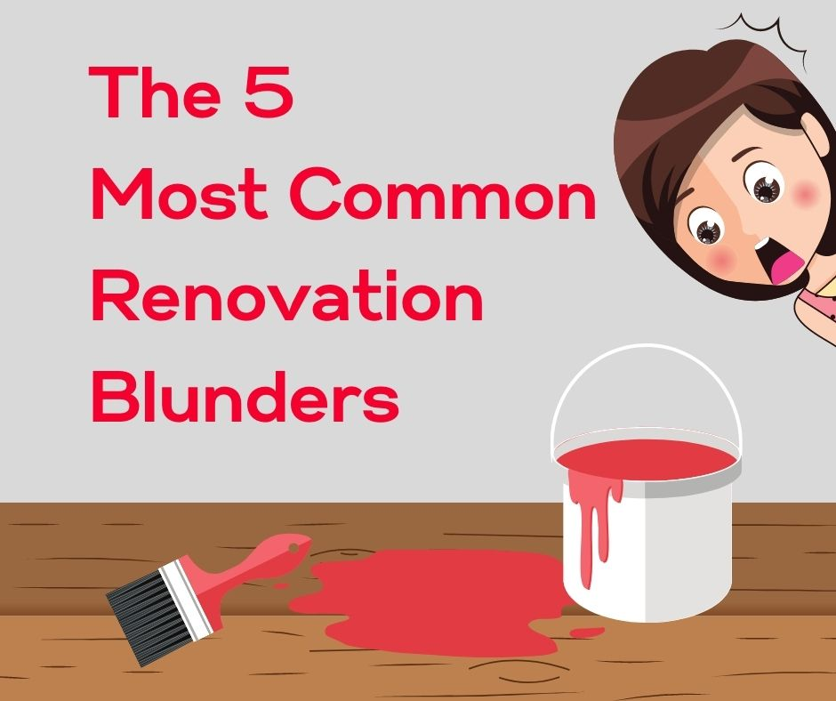 The Five Most Common Renovation Blunders
