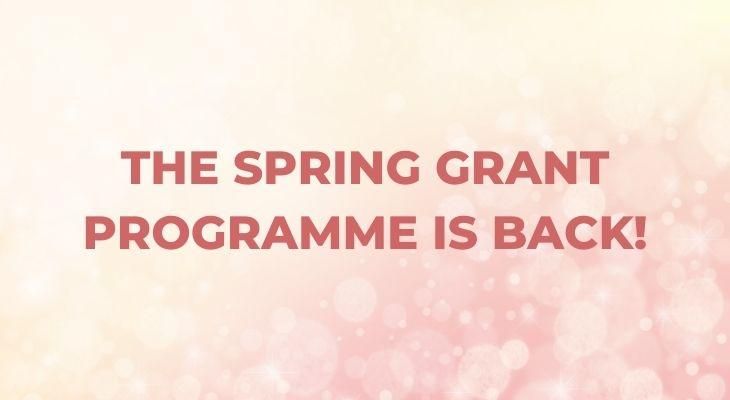 The Spring Grant Programme is Back!