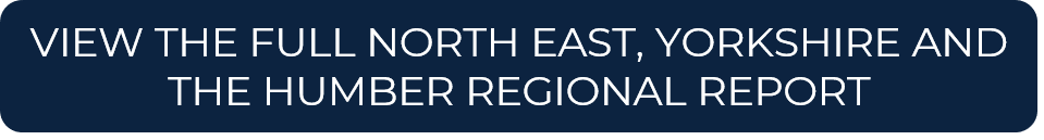 VIEW THE FULL NORTH EAST, YORKSHIRE AND THE HUMBER REGIONAL REPORT