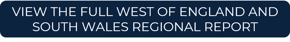 VIEW THE FULL WEST OF ENGLAND AND SOUTH WALES REGIONAL REPORT