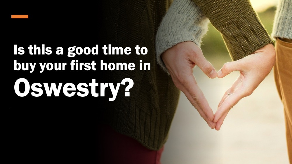 Is This a Good Time to Buy Your First Home in Oswestry?