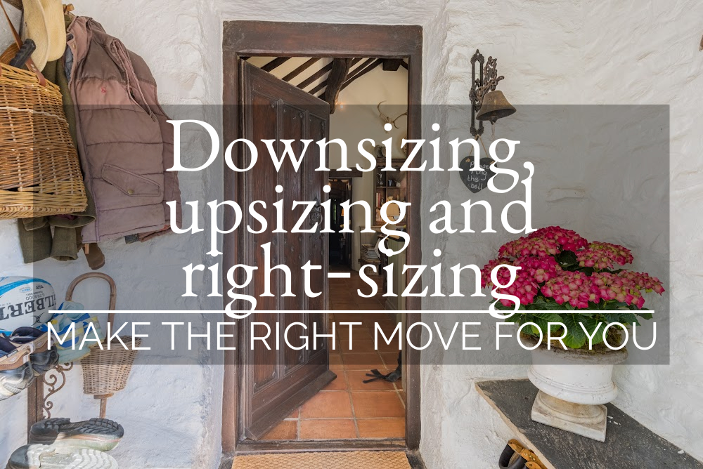Downsizing, upsizing and right-sizing – MAKE THE RIGHT MOVE FOR YOU