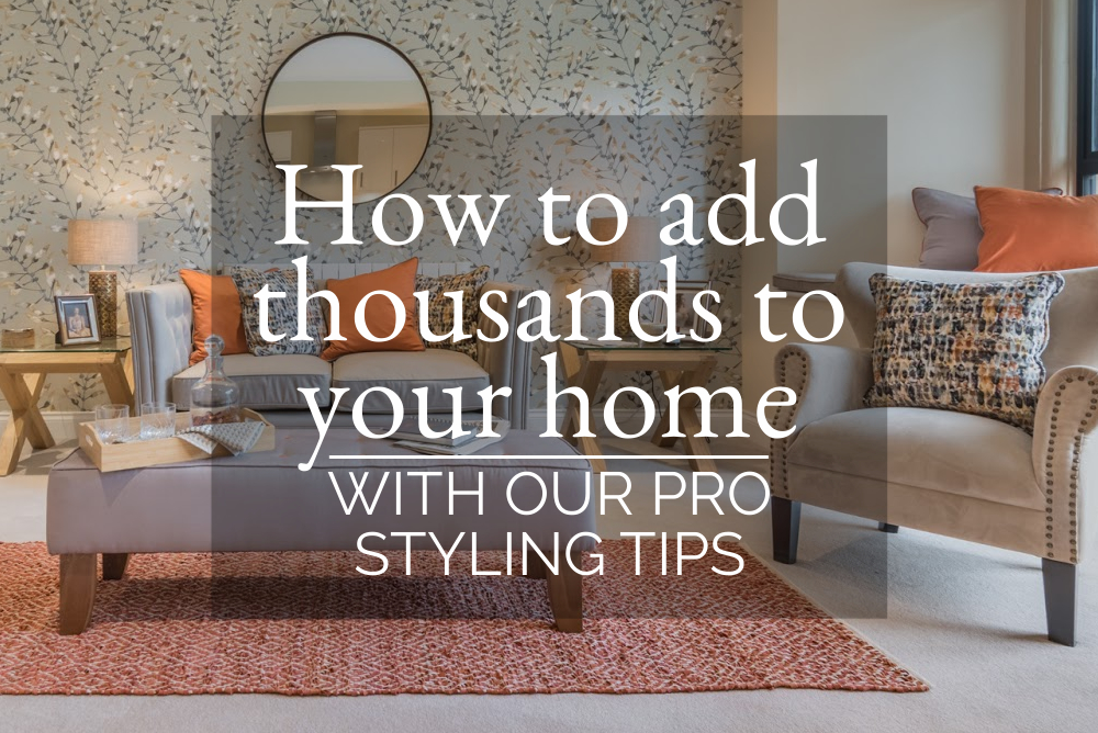 How to add thousands to your home with our pro styling tips