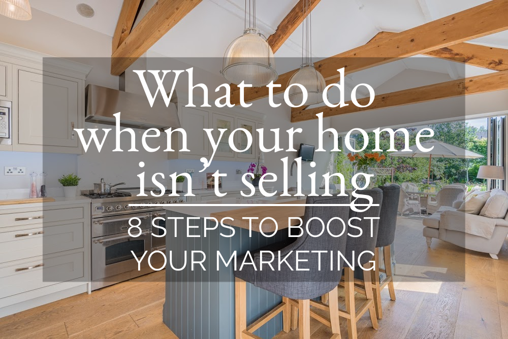 WHAT TO DO WHEN YOUR HOME ISN'T SELLING - 8 steps to boost your marketing