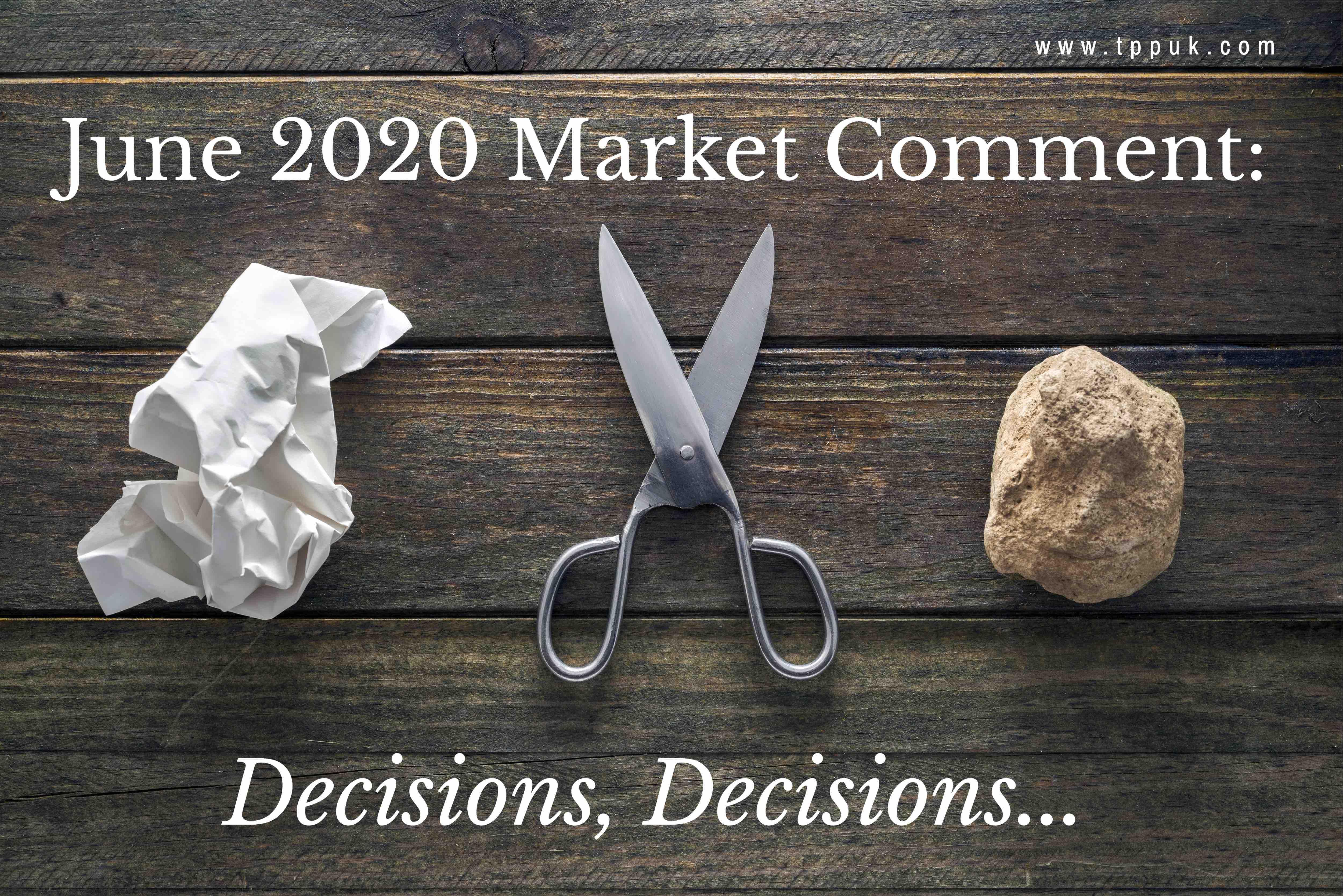 Decisions, Decisions..... June 2020 Market Comment:
