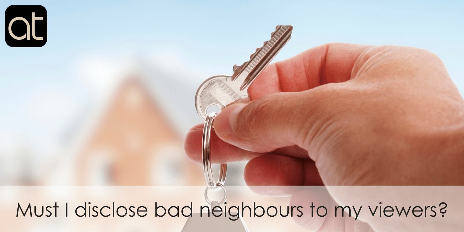 Must I Disclose Bad Neighbours To My Viewers?